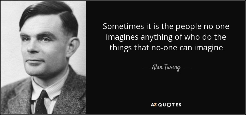 quote-sometimes-it-is-the-people-no-one-imagines-anything-of-who-do-the-things-that-no-one-alan-turing-87-51-55
