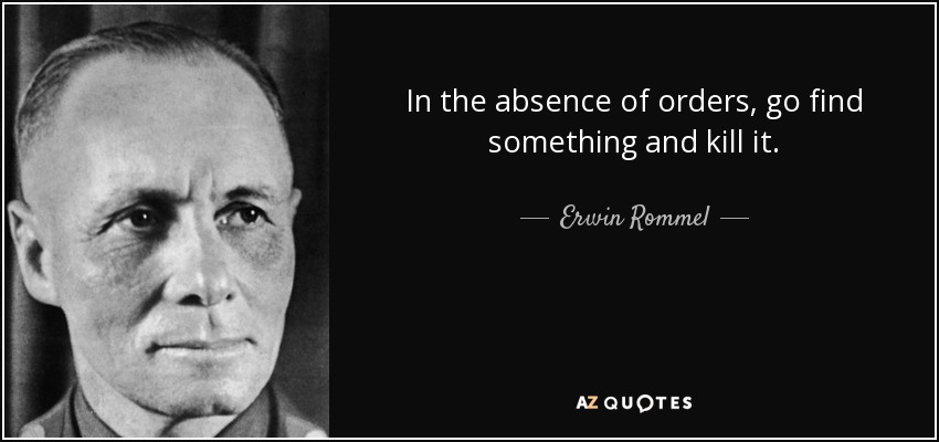 quote-in-the-absence-of-orders-go-find-something-and-kill-it-erwin-rommel-57-95-55