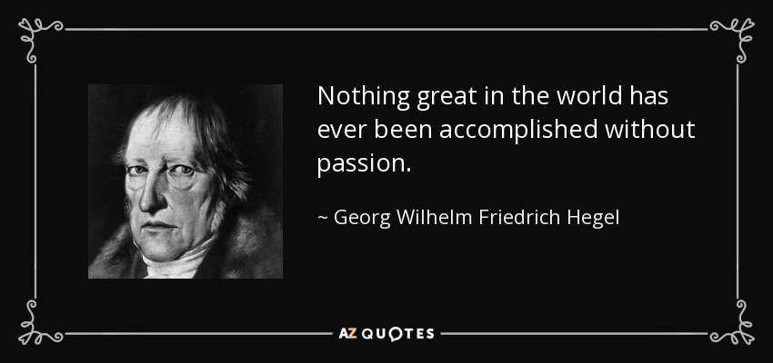 quote-nothing-great-in-the-world-has-ever-been-accomplished-without-passion-georg-wilhelm-friedrich-hegel-12-85-50