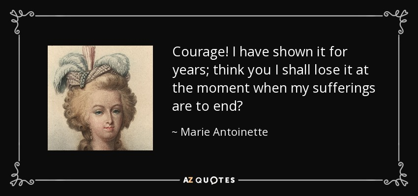 quote-courage-i-have-shown-it-for-years-think-you-i-shall-lose-it-at-the-moment-when-my-sufferings-marie-antoinette-0-93-90