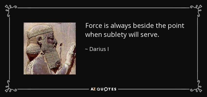 quote-force-is-always-beside-the-point-when-sublety-will-serve-darius-i-96-39-10