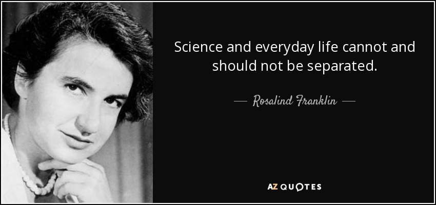 quote-science-and-everyday-life-cannot-and-should-not-be-separated-rosalind-franklin-71-12-99