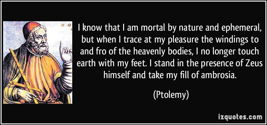 quote-i-know-that-i-am-mortal-by-nature-and-ephemeral-but-when-i-trace-at-my-pleasure-the-windings-to-ptolemy-260565
