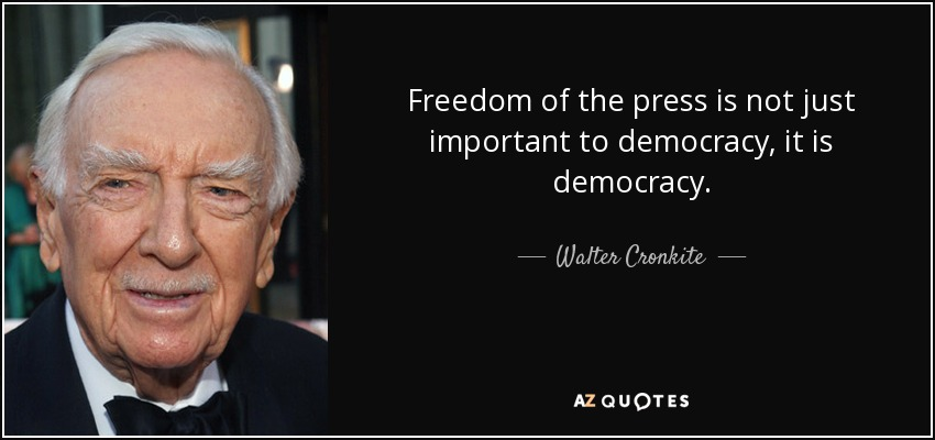 quote-freedom-of-the-press-is-not-just-important-to-democracy-it-is-democracy-walter-cronkite-105-67-38